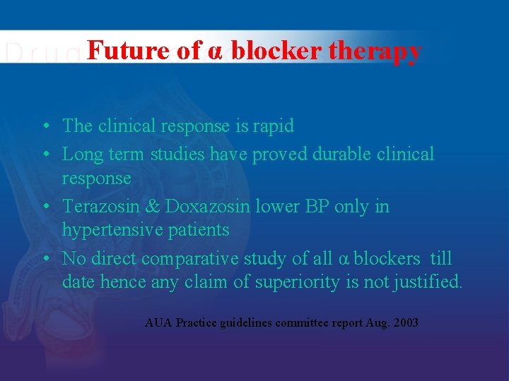 Future of α blocker therapy • The clinical response is rapid • Long term