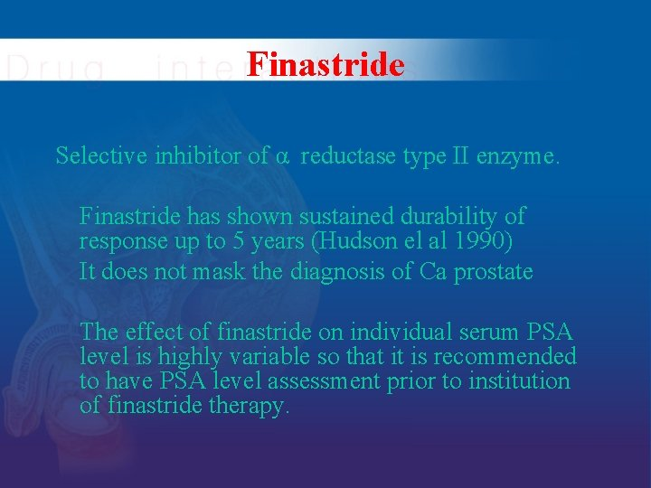 Finastride Selective inhibitor of α reductase type II enzyme. Finastride has shown sustained durability