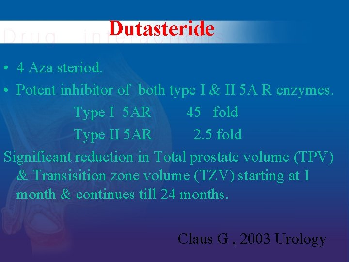 Dutasteride • 4 Aza steriod. • Potent inhibitor of both type I & II