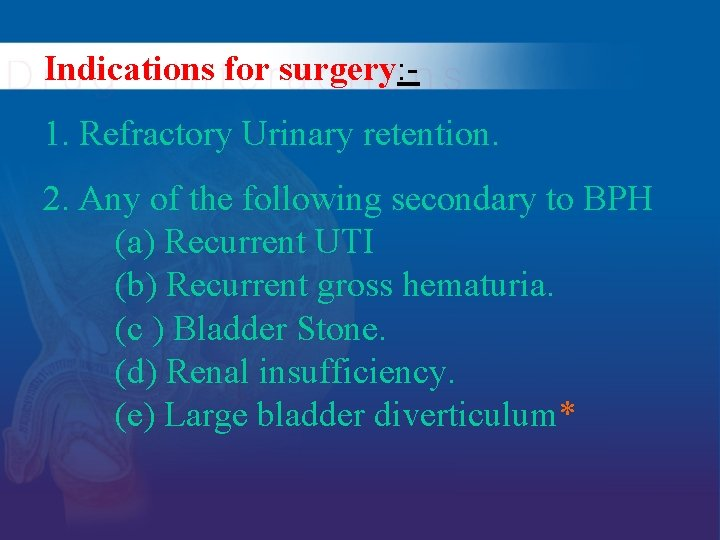 Indications for surgery: - 1. Refractory Urinary retention. 2. Any of the following secondary