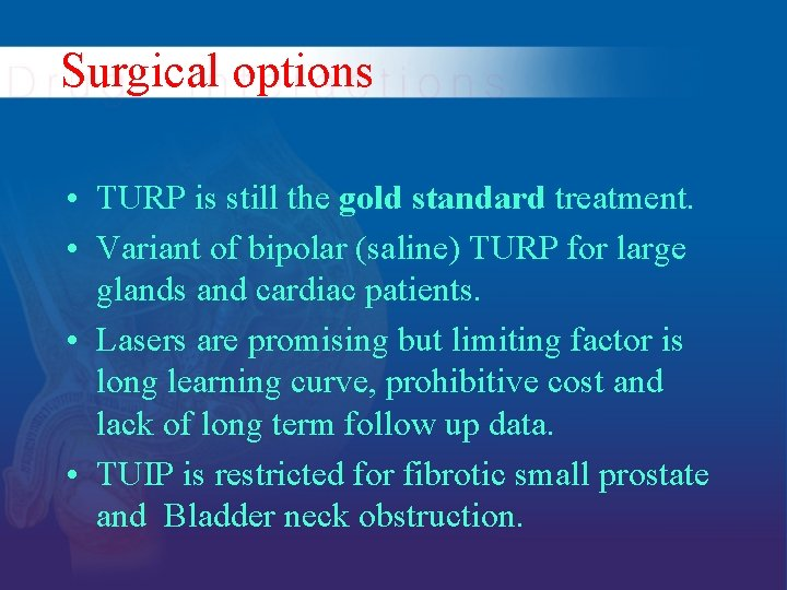 Surgical options • TURP is still the gold standard treatment. • Variant of bipolar