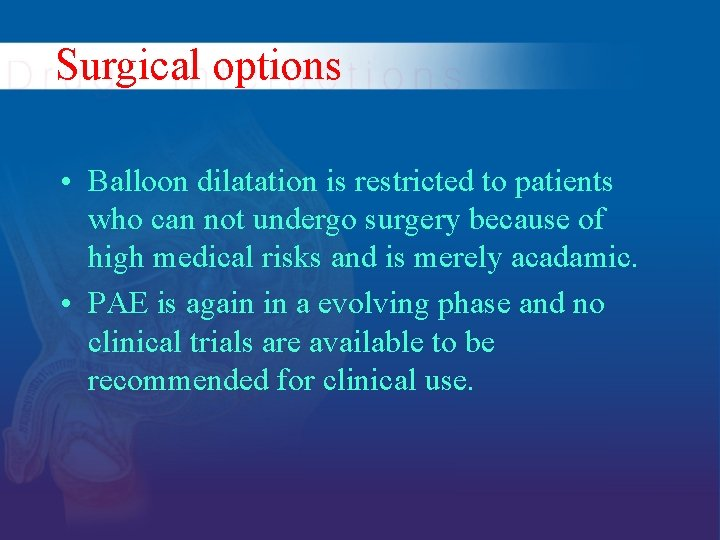 Surgical options • Balloon dilatation is restricted to patients who can not undergo surgery