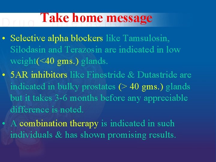 Take home message • Selective alpha blockers like Tamsulosin, Silodasin and Terazosin are indicated