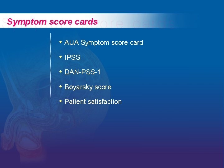 Symptom score cards • AUA Symptom score card • IPSS • DAN-PSS-1 • Boyarsky