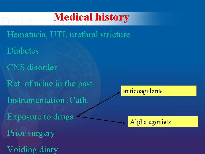 Medical history Hematuria, UTI, urethral stricture Diabetes CNS disorder Ret. of urine in the