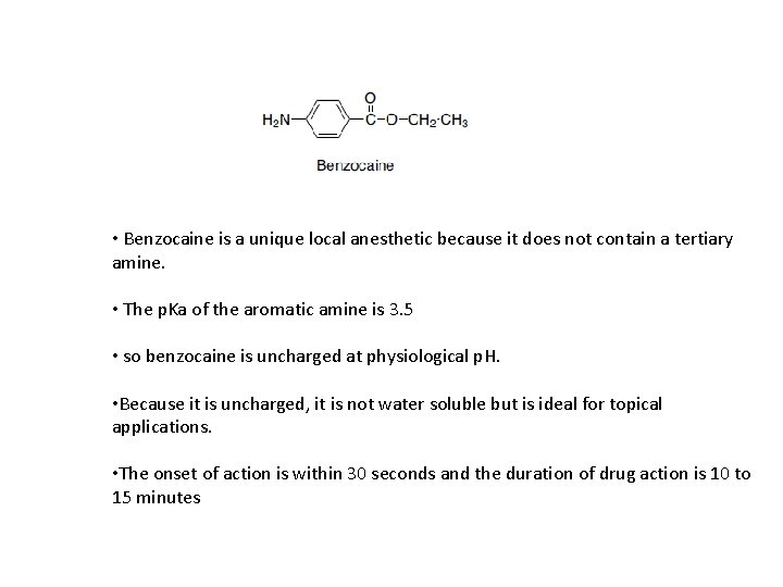• Benzocaine is a unique local anesthetic because it does not contain a