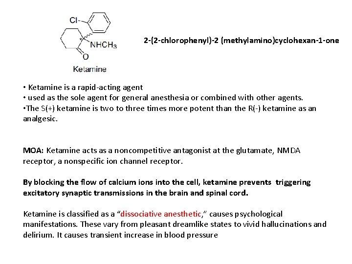 2 -(2 -chlorophenyl)-2 (methylamino)cyclohexan-1 -one • Ketamine is a rapid-acting agent • used as