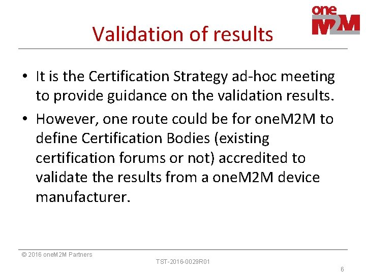 Validation of results • It is the Certification Strategy ad-hoc meeting to provide guidance