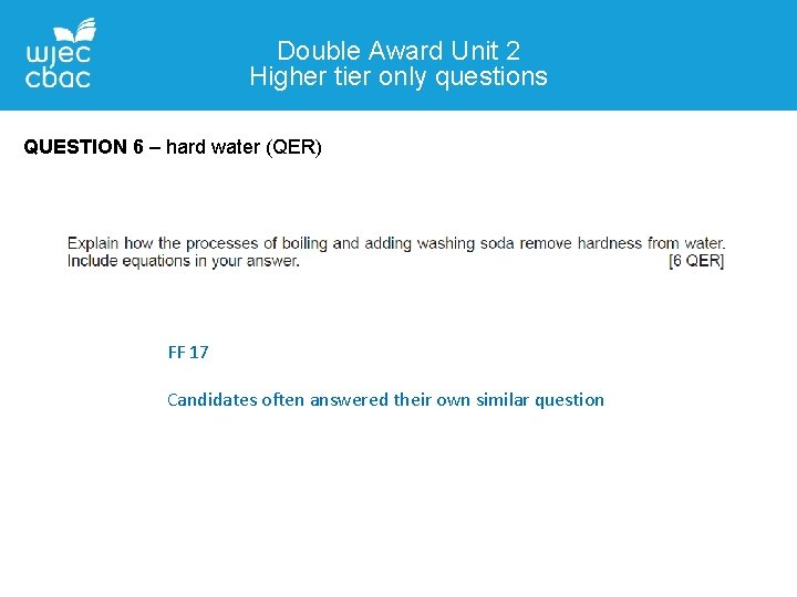 Double Award Unit 2 Higher tier only questions QUESTION 6 – hard water (QER)