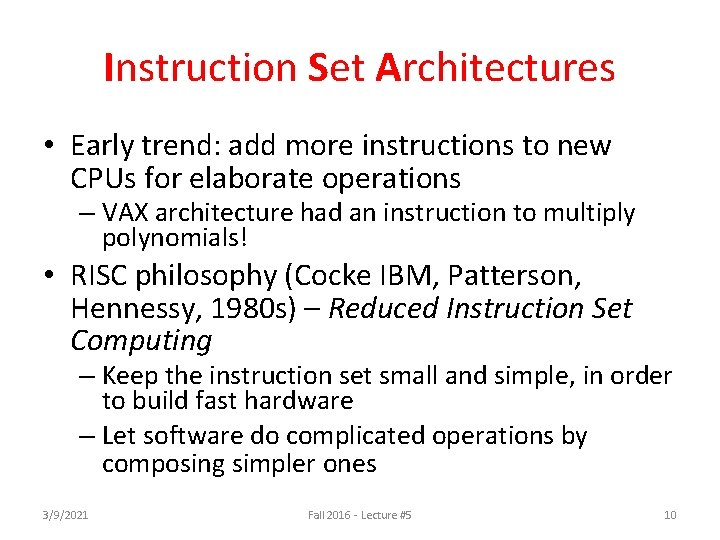 Instruction Set Architectures • Early trend: add more instructions to new CPUs for elaborate