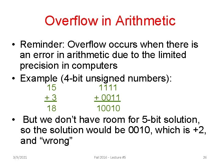 Overflow in Arithmetic • Reminder: Overflow occurs when there is an error in arithmetic