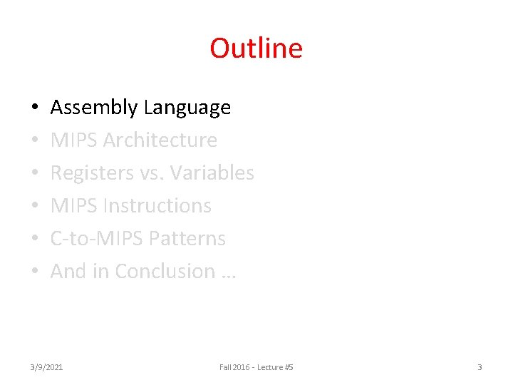 Outline • • • Assembly Language MIPS Architecture Registers vs. Variables MIPS Instructions C-to-MIPS