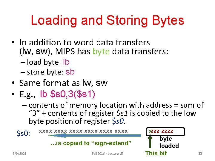 Loading and Storing Bytes • In addition to word data transfers (lw, sw), MIPS
