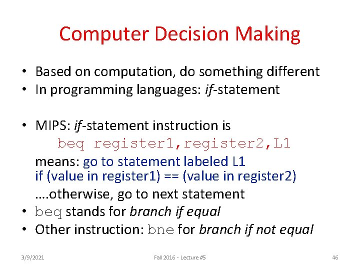 Computer Decision Making • Based on computation, do something different • In programming languages: