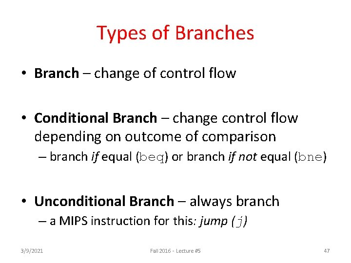 Types of Branches • Branch – change of control flow • Conditional Branch –