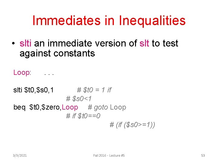 Immediates in Inequalities • slti an immediate version of slt to test against constants