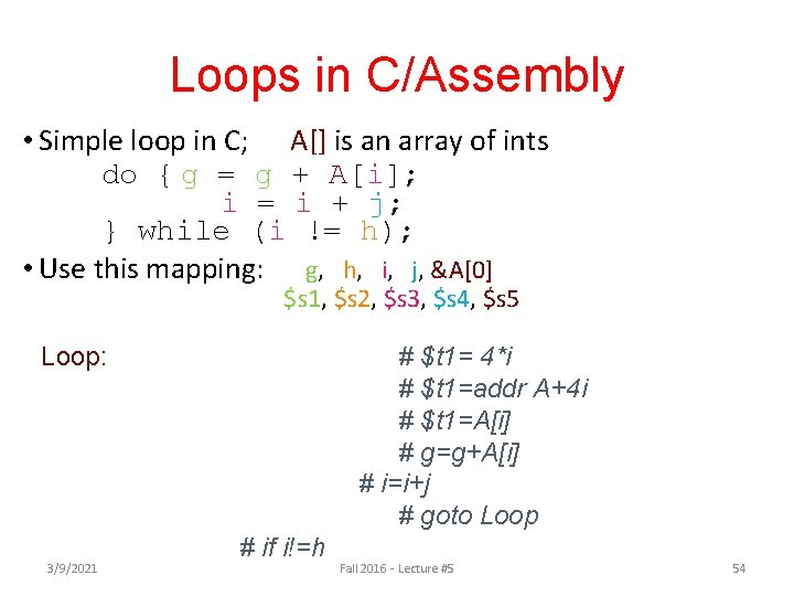 Loops in C/Assembly • Simple loop in C; A[] is an array of ints