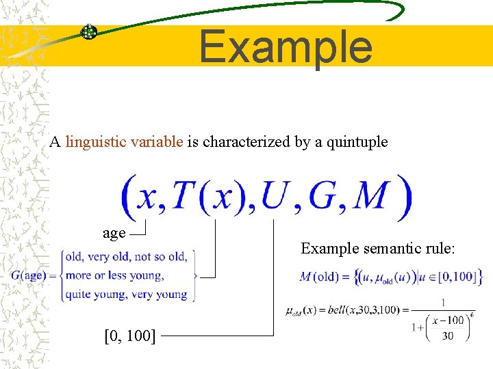 Example A linguistic variable is characterized by a quintuple age [0, 100] Example semantic