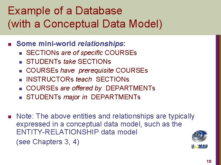 Example of a Database (with a Conceptual Data Model) n Some mini-world relationships: n