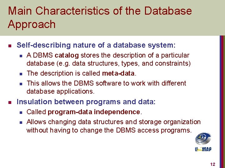 Main Characteristics of the Database Approach n Self-describing nature of a database system: n
