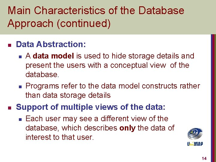 Main Characteristics of the Database Approach (continued) n Data Abstraction: n n n A