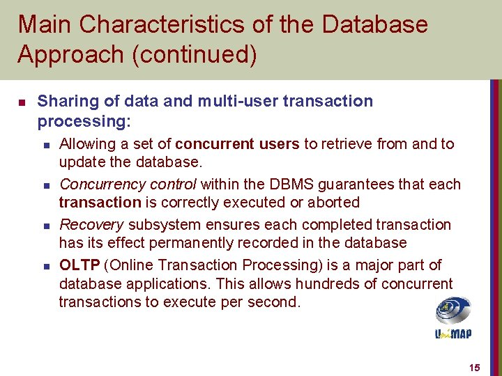 Main Characteristics of the Database Approach (continued) n Sharing of data and multi-user transaction