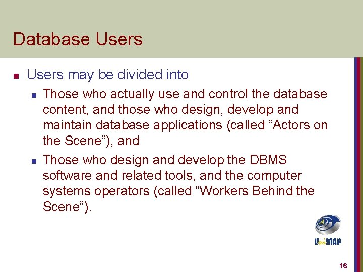 Database Users n Users may be divided into n n Those who actually use
