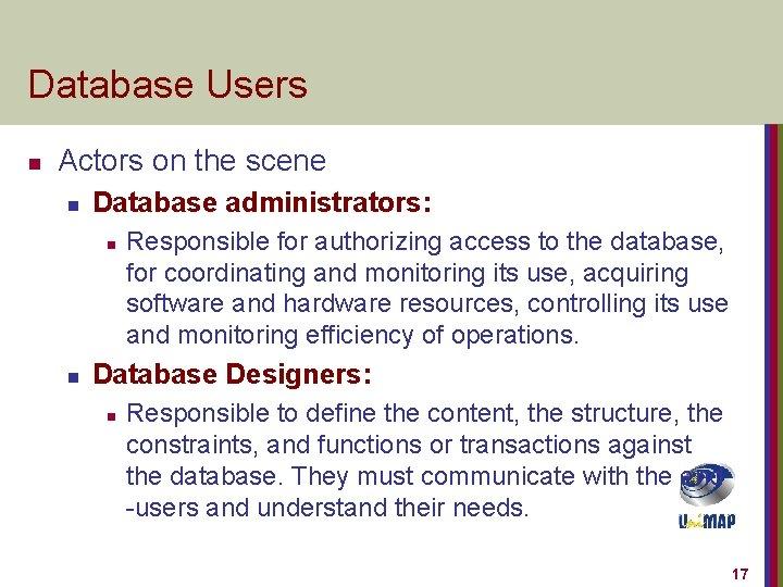 Database Users n Actors on the scene n Database administrators: n n Responsible for
