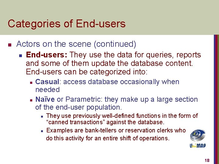 Categories of End-users n Actors on the scene (continued) n End-users: They use the