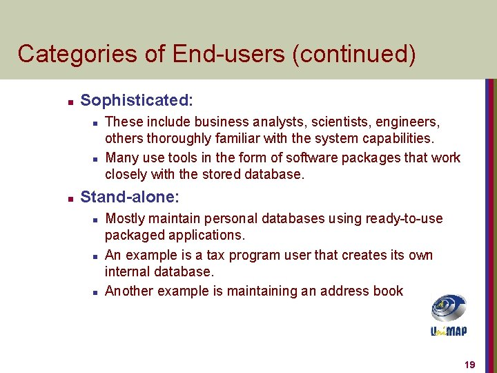 Categories of End-users (continued) n Sophisticated: n n n These include business analysts, scientists,