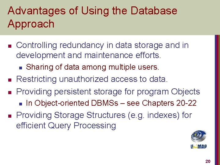 Advantages of Using the Database Approach n Controlling redundancy in data storage and in