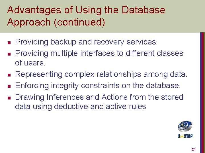 Advantages of Using the Database Approach (continued) n n n Providing backup and recovery