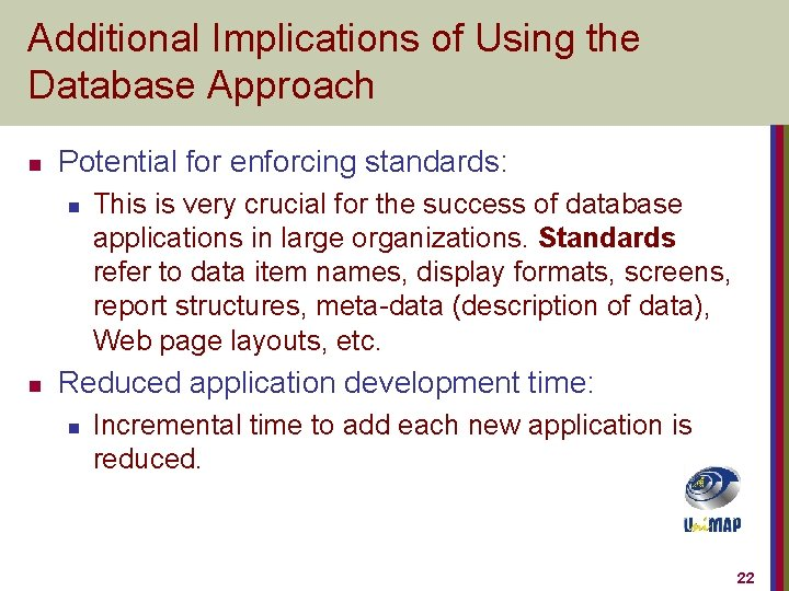 Additional Implications of Using the Database Approach n Potential for enforcing standards: n n