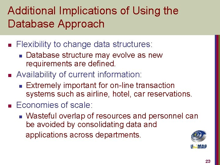 Additional Implications of Using the Database Approach n Flexibility to change data structures: n