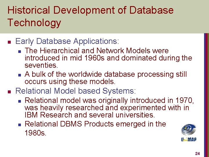 Historical Development of Database Technology n Early Database Applications: n n n The Hierarchical