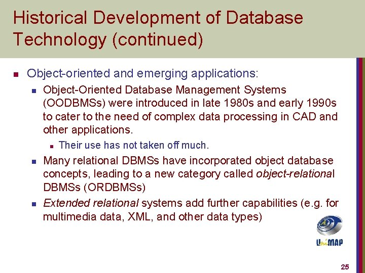 Historical Development of Database Technology (continued) n Object-oriented and emerging applications: n Object-Oriented Database