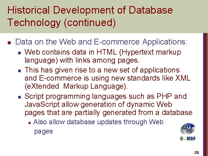 Historical Development of Database Technology (continued) n Data on the Web and E-commerce Applications: