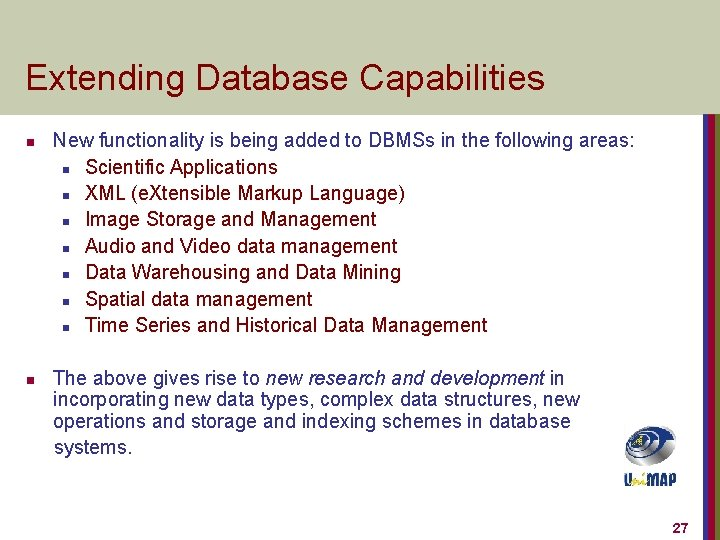 Extending Database Capabilities n n New functionality is being added to DBMSs in the