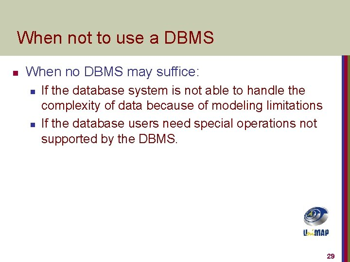 When not to use a DBMS n When no DBMS may suffice: n n