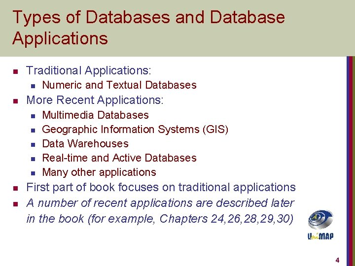 Types of Databases and Database Applications n Traditional Applications: n n More Recent Applications: