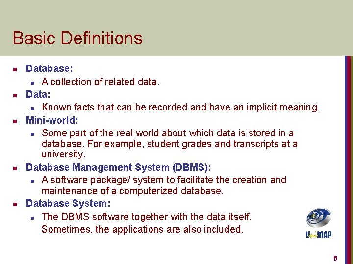 Basic Definitions n n n Database: n A collection of related data. Data: n