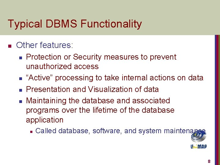 Typical DBMS Functionality n Other features: n n Protection or Security measures to prevent