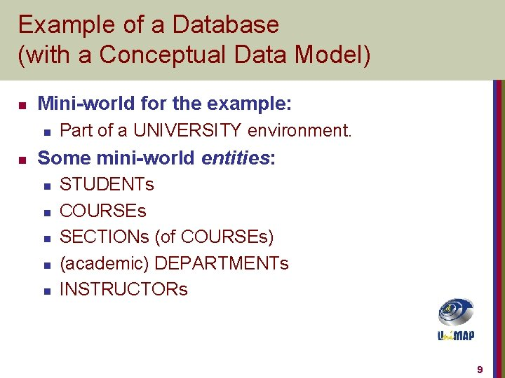 Example of a Database (with a Conceptual Data Model) n Mini-world for the example: