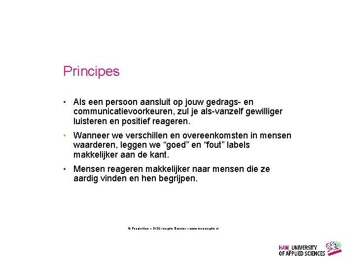 Principes • Als een persoon aansluit op jouw gedrags- en communicatievoorkeuren, zul je als-vanzelf