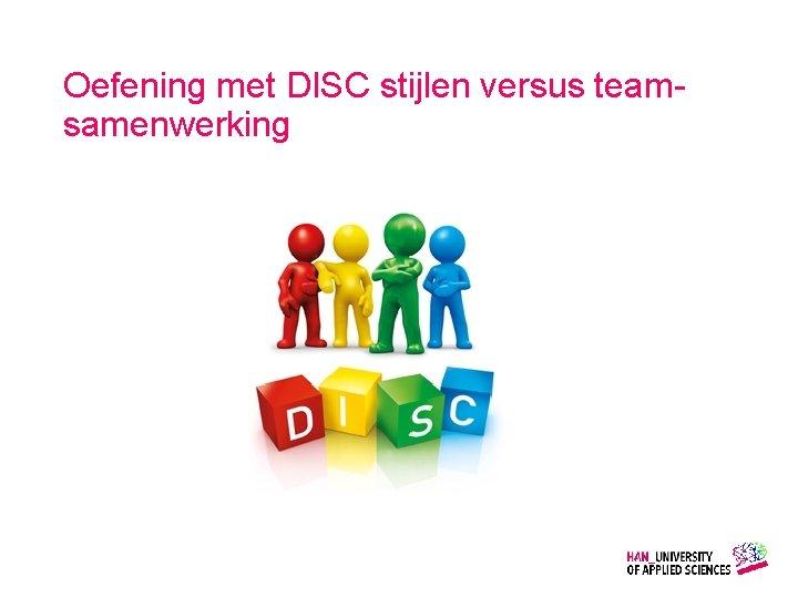 Oefening met DISC stijlen versus teamsamenwerking Gemaakt door: Wiet Verkooijen