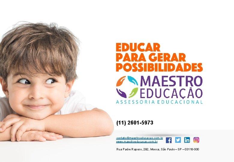 (11) 2601 -5973 contato@maestroeducacao. com. br www. maestroeducacao. com. br Rua Padre Raposo, 292,