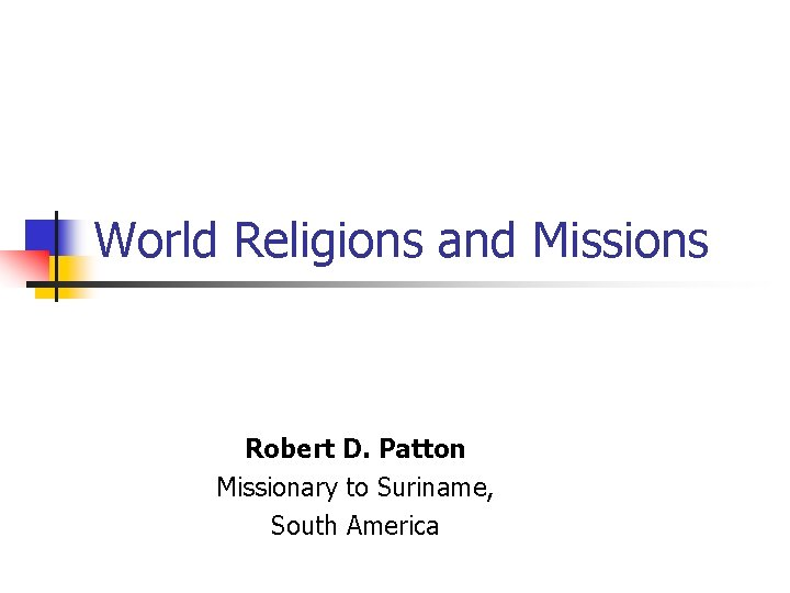 World Religions and Missions Robert D. Patton Missionary to Suriname, South America