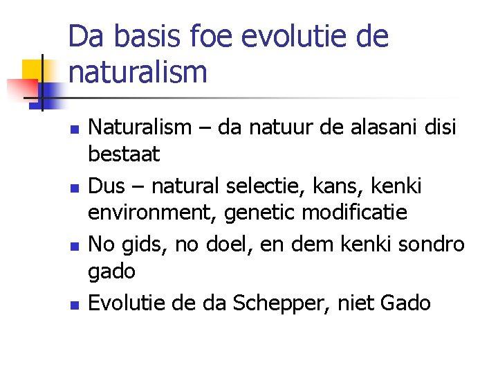 Da basis foe evolutie de naturalism n n Naturalism – da natuur de alasani