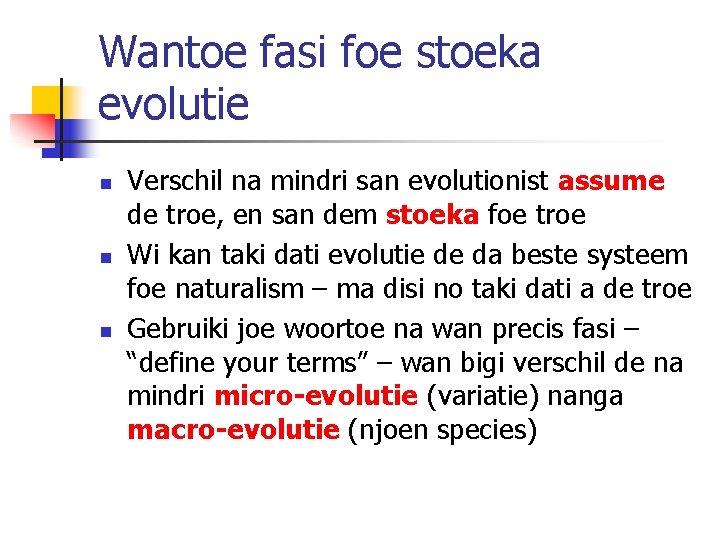 Wantoe fasi foe stoeka evolutie n n n Verschil na mindri san evolutionist assume