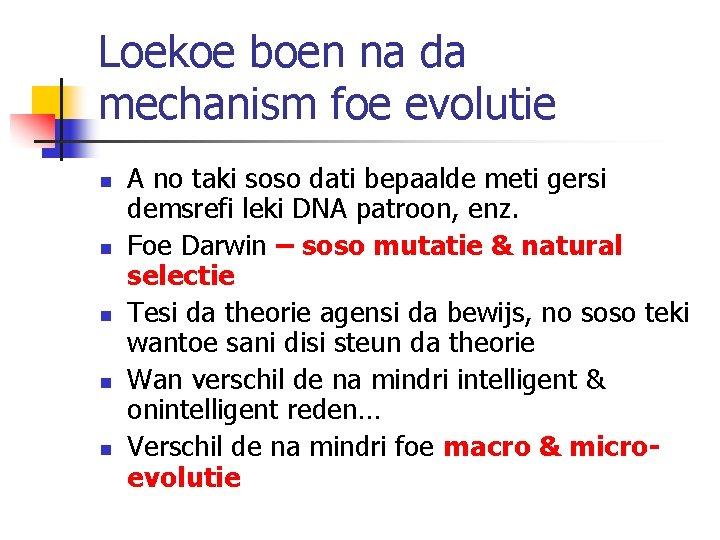 Loekoe boen na da mechanism foe evolutie n n n A no taki soso